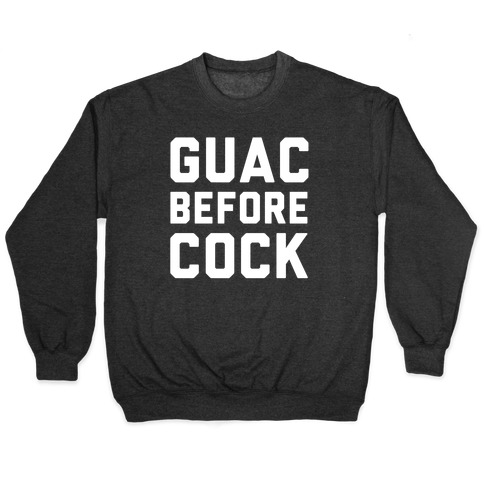 Guac Before Cock Pullover