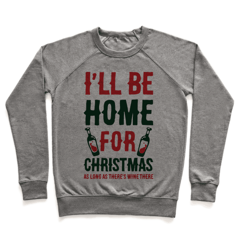 I'll Be Home For Christmas As Long as There's Wine There Pullover