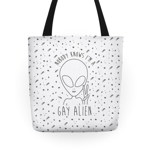Nobody Knows I'm A Gay Alien Tote