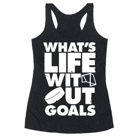 What's Life Without Goals (Hockey) Racerback Tank Top