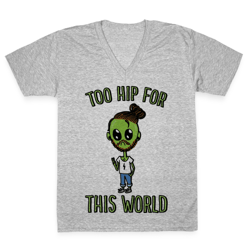 Too Hip For This World V-Neck Tee Shirt