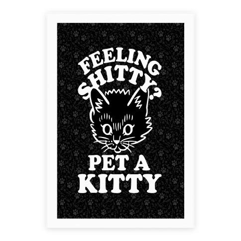 Feeling Shitty Pet A Kitty Poster