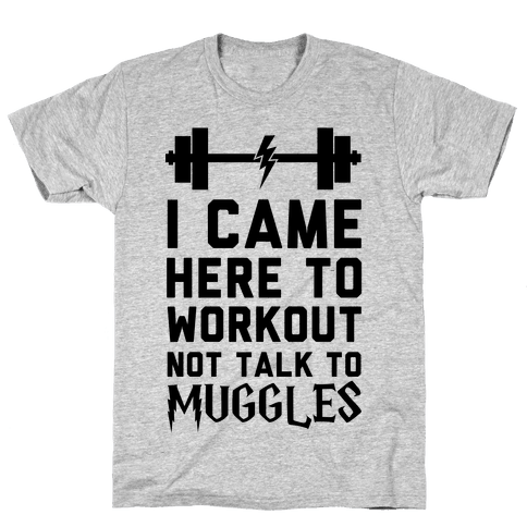 I Came Here To Workout Not Talk To Muggles Mens T-Shirt