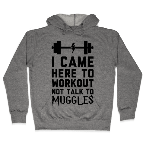 I Came Here To Workout Not Talk To Muggles Hooded Sweatshirt