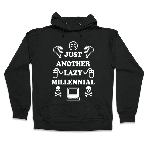 Just Another Lazy Millennial Hooded Sweatshirt