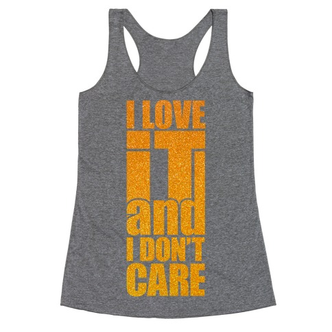 I Love It and I Don't Care Racerback Tank Top