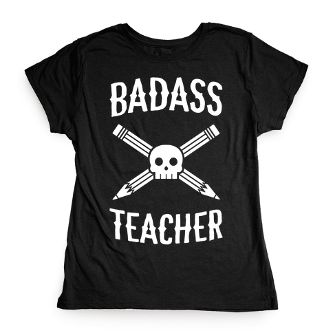 Badass Teacher Womens T-Shirt