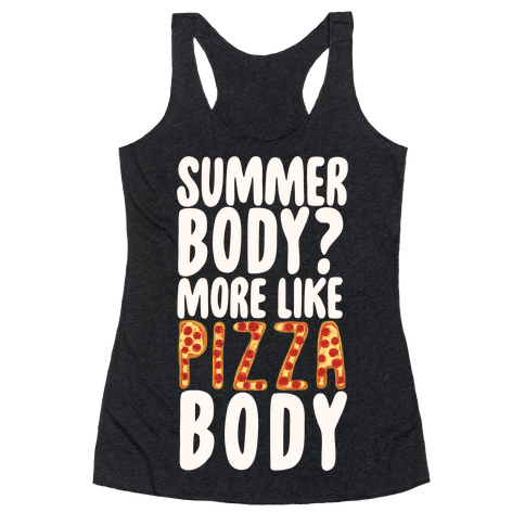 Summer Body? More Like Pizza Body Racerback Tank Top