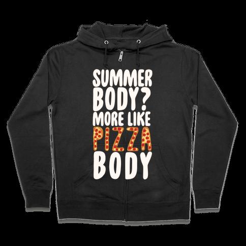 Summer Body? More Like Pizza Body Zip Hoodie