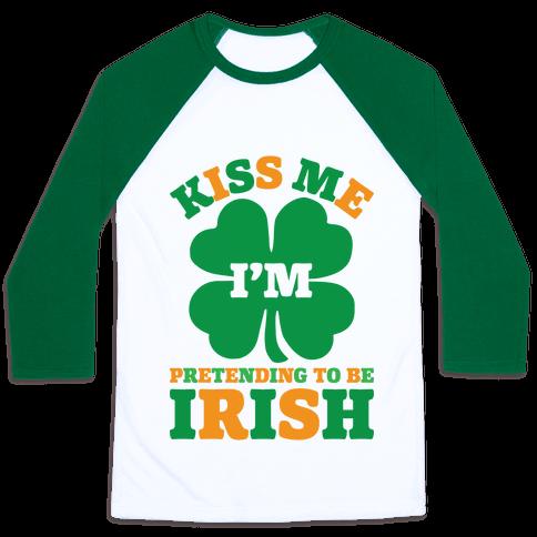 Kiss Me I'm Pretending To Be Irish
