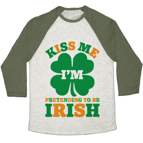 Kiss Me I'm Pretending To Be Irish Baseball Tee