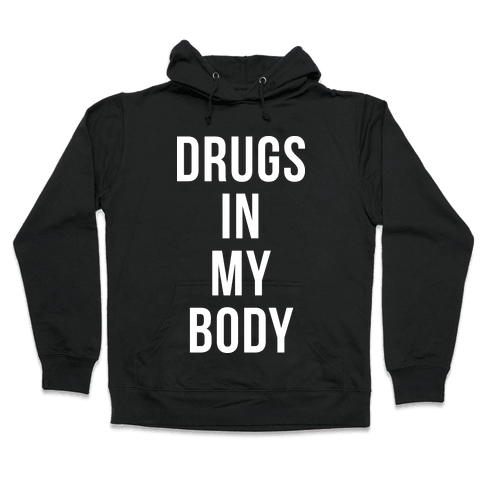 Drugs In My Body Hooded Sweatshirt