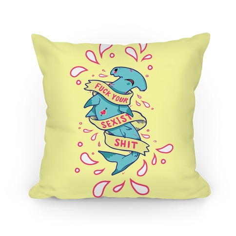 F*** Your Sexist Shit Pillow Pillow