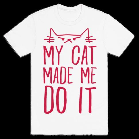 My Cat Made Me Do It Mens T-Shirt