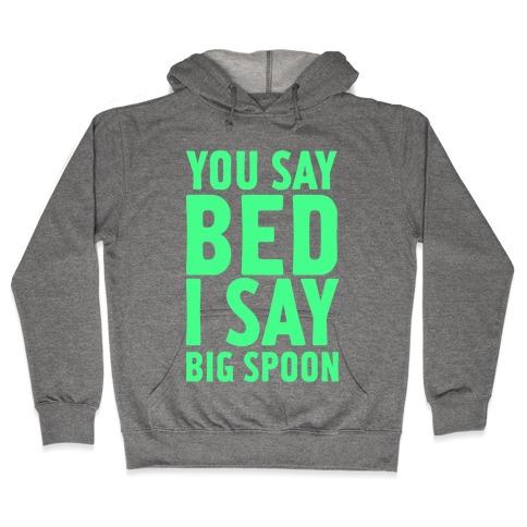 You Say Bed I Say Big Spoon Hooded Sweatshirt