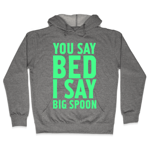 You Say Bed I Say Big Spoon Hooded Sweatshirt