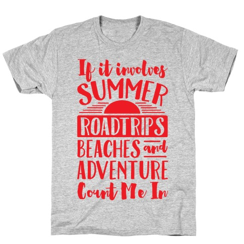 If It Involves Summer Roadtrips Beaches And Adventure Count Me In T-Shirt