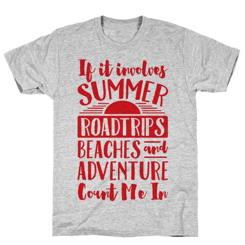 If It Involves Summer Roadtrips Beaches And Adventure Count Me In Mens T-Shirt
