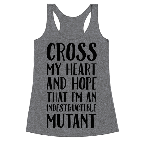 Cross My Heart and Hope I'm an Indestructible Mutant Racerback Tank Top