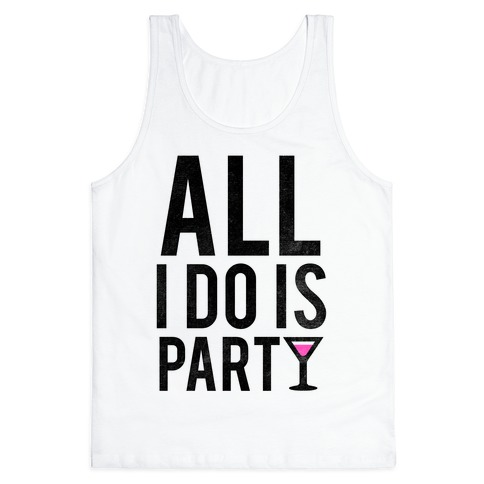 All I Do Is Party Tank Top