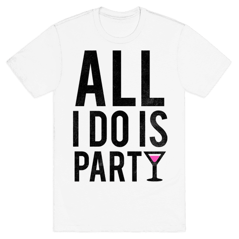 All I Do Is Party Mens T-Shirt