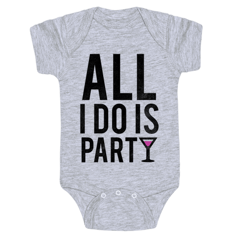 All I Do Is Party Baby Onesy