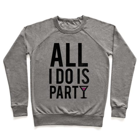 All I Do Is Party Pullover