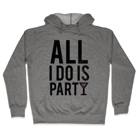 All I Do Is Party Hooded Sweatshirt