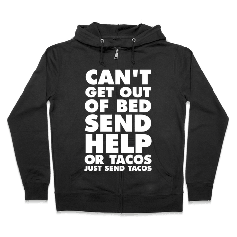 Can't Get Out Of Bed, Send Help (Or Tacos, Just Send Tacos) Zip Hoodie