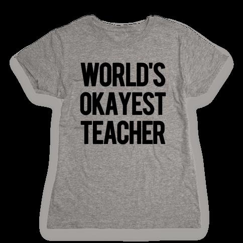 World's Okayest Teacher Womens T-Shirt