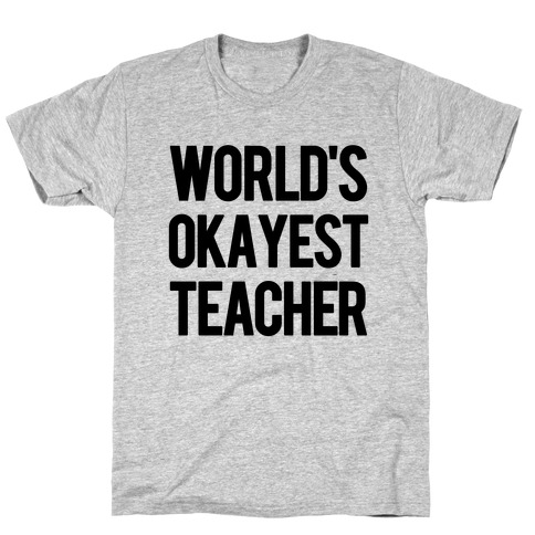 World's Okayest Teacher T-Shirt