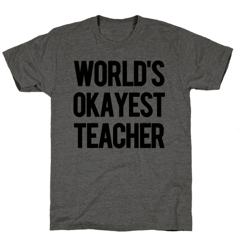 World's Okayest Teacher Mens T-Shirt