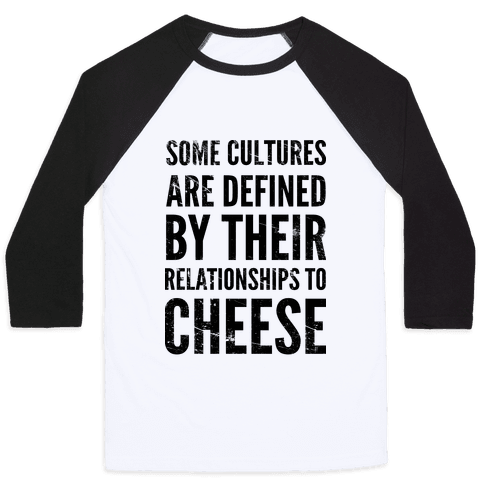 Some Cultures Are Defined By Their Relationships to Cheese Baseball Tee
