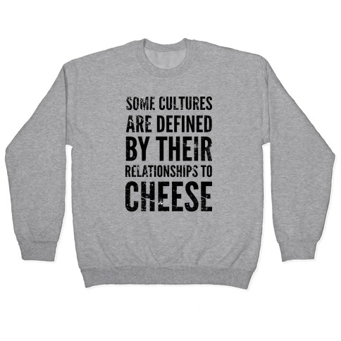 Some Cultures Are Defined By Their Relationships to Cheese Pullover