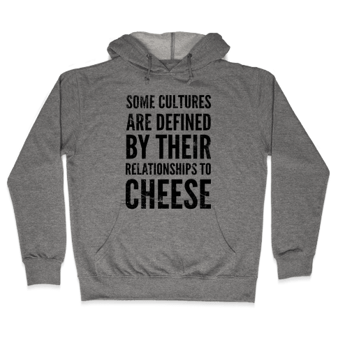 Some Cultures Are Defined By Their Relationships to Cheese Hooded Sweatshirt