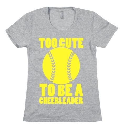 Too Cute To Be a Cheerleader Womens T-Shirt