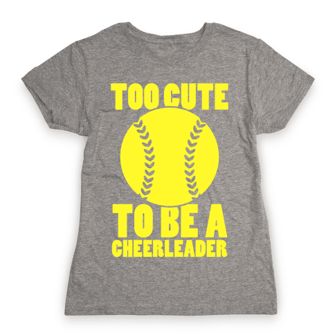 Too Cute To Be a Cheerleader Womens T-Shirt
