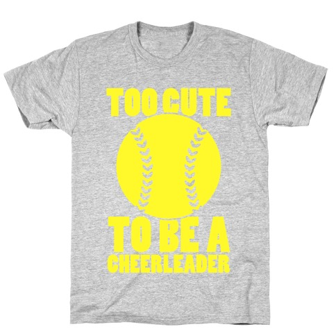 Too Cute To Be a Cheerleader T-Shirt