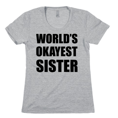 6bb5e49d0 World's Okayest Sister T-Shirt | LookHUMAN