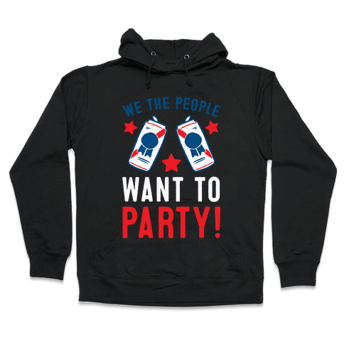 We The People Want To Party Hooded Sweatshirt