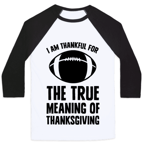 I Am Thankful For The True Meaning of Thanksgiving Baseball Tee