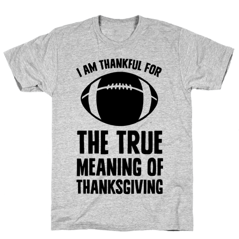 I Am Thankful For The True Meaning of Thanksgiving Mens/Unisex T-Shirt