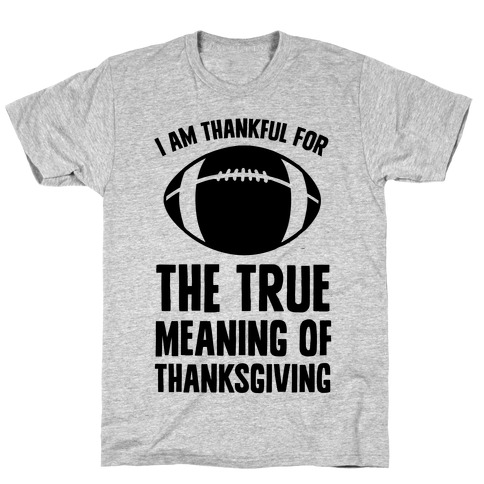 I Am Thankful For The True Meaning of Thanksgiving T-Shirt
