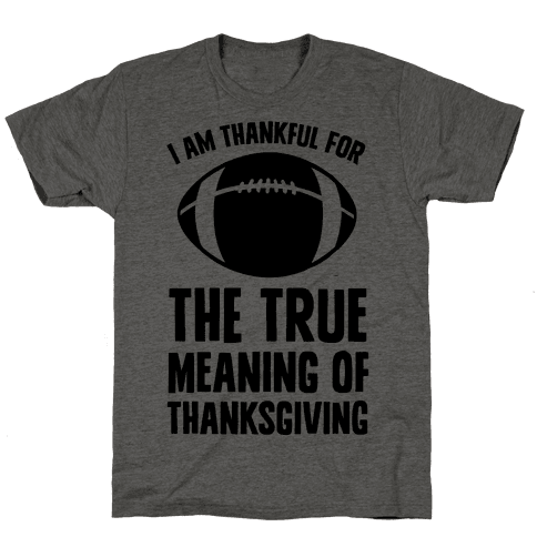 I Am Thankful For The True Meaning of Thanksgiving Mens T-Shirt