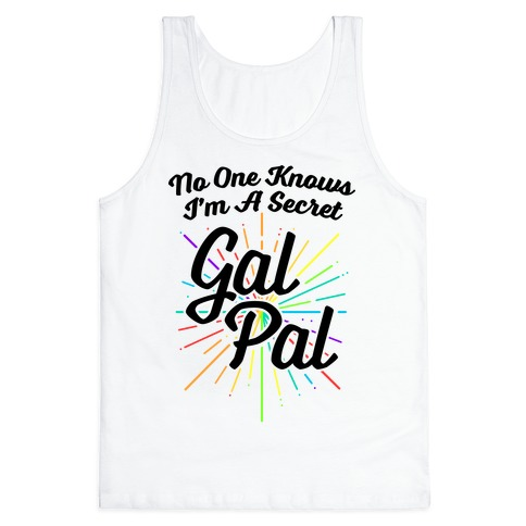 No One Knows I'm A Secret Gal Pal Tank Top