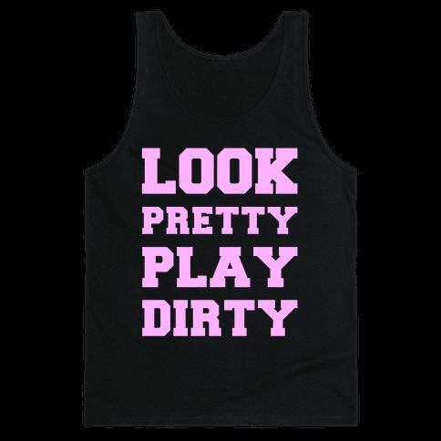 Look Pretty Play Dirty Tank Top