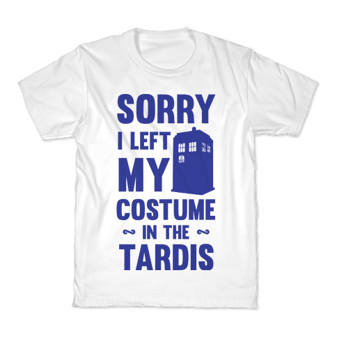 Sorry I Left My Costume In The Tardis Kids T-Shirt