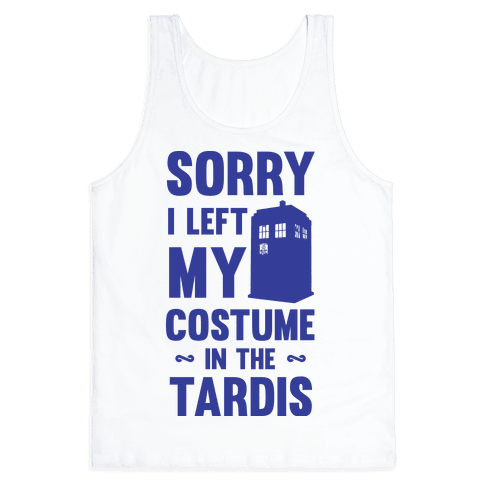 Sorry I Left My Costume In The Tardis Tank Top