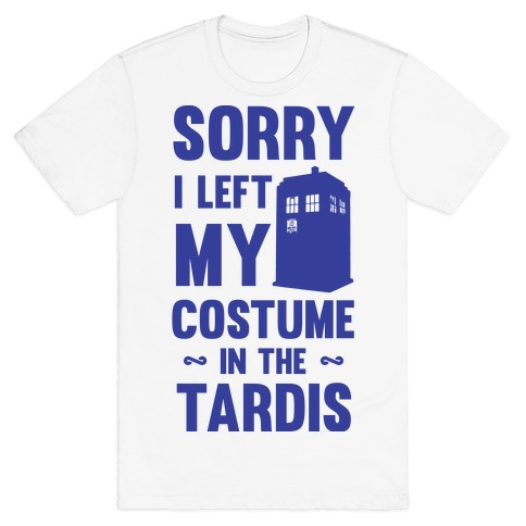 Sorry I Left My Costume In The Tardis Mens T-Shirt