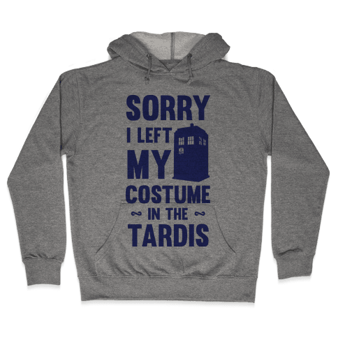 Sorry I Left My Costume In The Tardis Hooded Sweatshirt